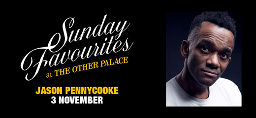 Sunday Favourites at The Other Palace - Jason Pennycooke